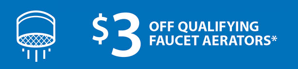 save $3 on qualifying faucet aerators